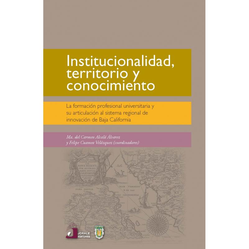 Institucionalidad, territorio y conocimiento. La formación profesional universitaria y su articulación al sistema regional de innovación de B. C.