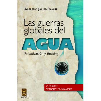 Las guerras globales del agua: privatización y 'fracking', 2a. edición ampliada y actualizada