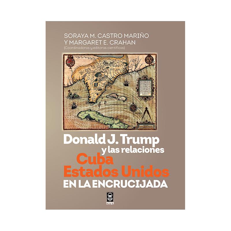 Donald J. Trump y las relaciones Cuba-Estados Unidos en la encrucijada
