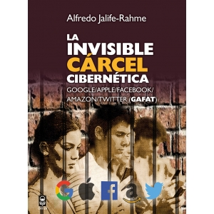 La invisible cárcel cibernética: Google/Apple/Facebook/Amazon/Twitter (GAFAT)