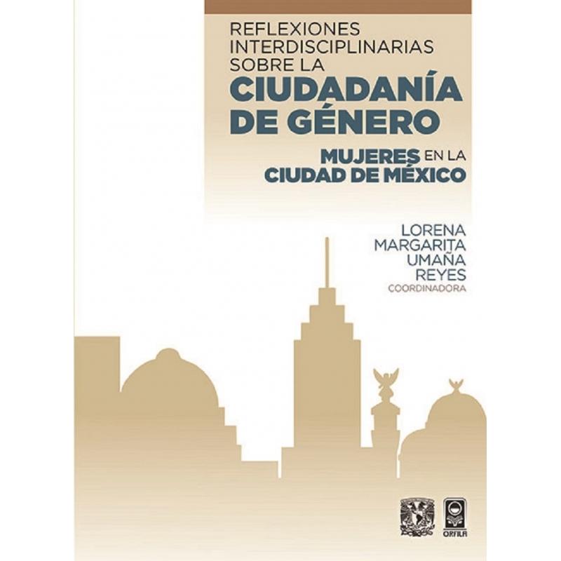 Reflexiones interdisciplinarias sobre la ciudadanía de género. Mujeres en la ciudad de México
