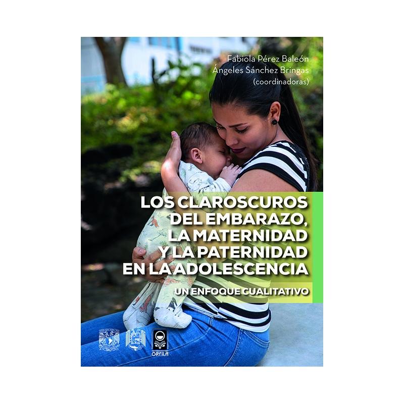Los claroscuros del embarazo, la maternidad y la paternidad en la adolescencia. Un enfoque cualitativo