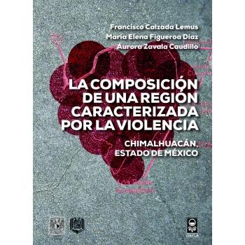 La composición de una región caracterizada por la violencia. Chimalhuacán, Estado de México