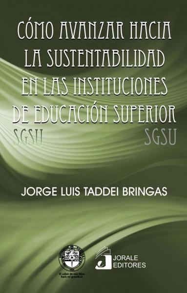 Cómo avanzar hacia la sustentabilidad en las instituciones de educación superior. Sistema de Gestión para la Sustentabilidad en Universidades (SGSU)