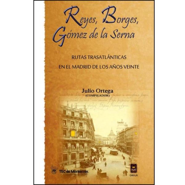 Reyes, Borges, Gómez de la Serna. Rutas trasatlánticas en el Madrid de los años veinte