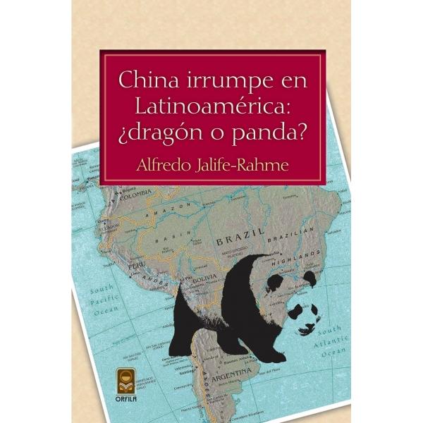 """""""CHINA IRRUMPE EN LATINOAMÉRICA ¿DRAGÓN O PANDA? (2012)."""