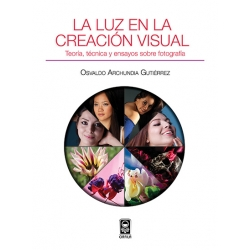 La luz en la creación visual. Teoría, técnica y ensayos sobre fotografía