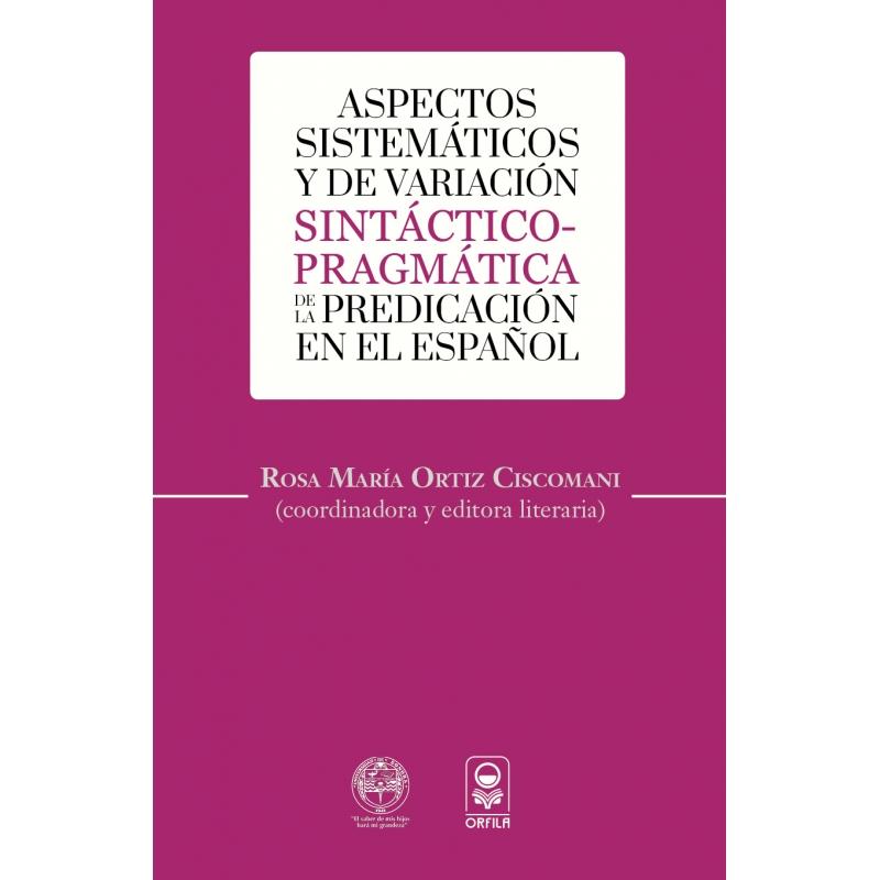 Aspectos sistemáticos y de variación sintáctico-pragmática de la predicación en el español