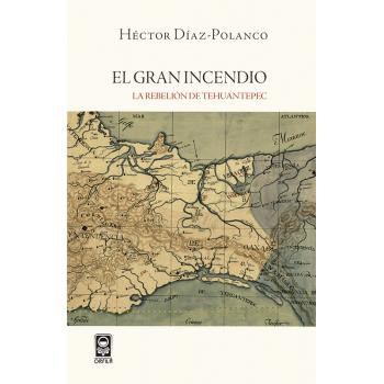 El gran incendio. La rebelión de Tehuantepec