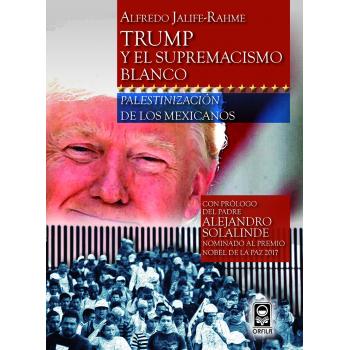 Trump y el supremacismo blanco. Palestinización de los mexicanos