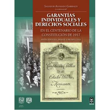 Garantías individuales y derechos sociales en el Centenario de la Constitución de 1917